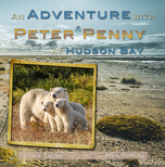 An Adventure with Peter and Penny at Hudson Bay by karla Locke